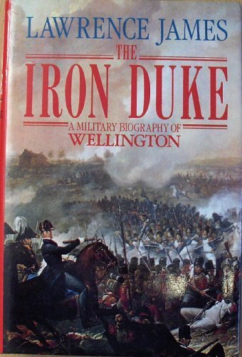 The Iron Duke: A Military Biography of Wellington - Lawrence James