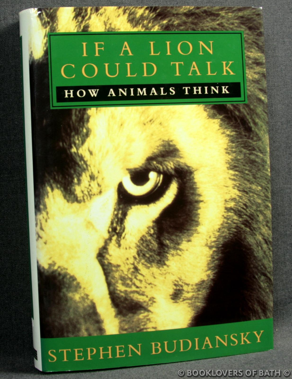 If a Lion Could Talk: How Animals Think - Stephen Budiansky