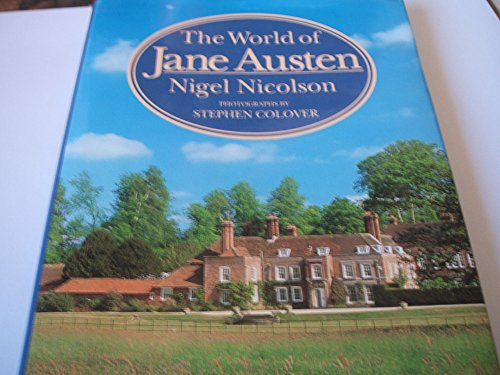 The World of Jane Austen : Her Houses in Fact and Fiction - Nigel Nicolson