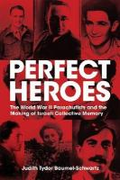 Perfect Heroes: The World War II Parachutists and the Making of Israeli Collective Memory