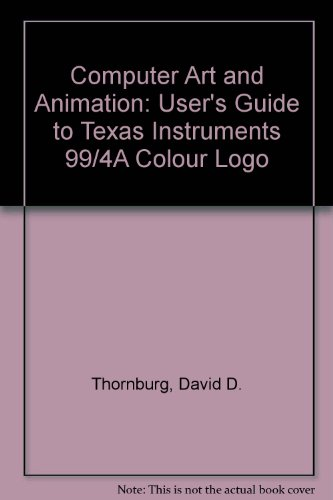Computer Art and Animation : A User's Guide to TI-99/4A Color Logo - David D. Thornburg