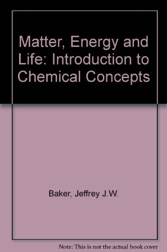 Matter, Energy and Life: An Introduction to Chemical Concepts (Addison-Wesley series in the life sciences) - Jeffrey J. W. Baker