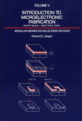Introduction to Microelectronic Fabrication (Modular Series on Solid State Devices, Vol 5) - Richard C. Jaeger