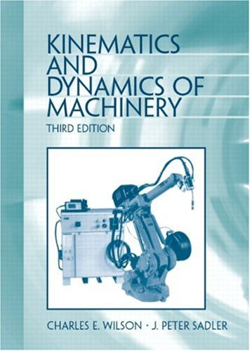 Kinematics and Dynamics of Machinery (3rd Edition) - Charles E. Wilson; J. Peter Sadler