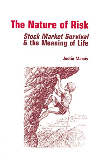 The Nature of Risk: Stock Market Survival and the Meaning of Life - Justin Mamis