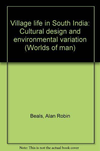 Village Life in South India : Cultural Design and Environmental Variation - Alan R. Beals