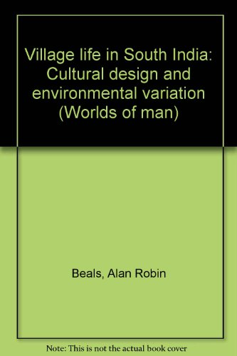 Village life in South India: cultural design and environmental variation (Worlds of man) - Alan R Beals