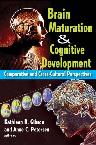Brain Maturation and Cognitive Development : Comparative and Cross-Cultural Perspectives - Petersen, Anne