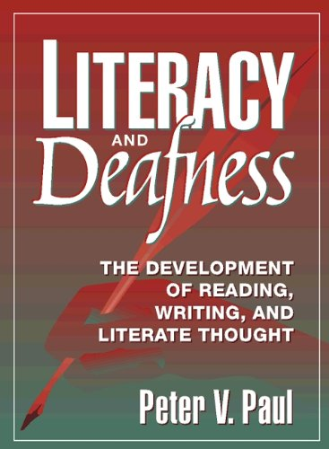 Literacy and Deafness: The Development of Reading, Writing, and Literate Thought - Paul, Peter V.