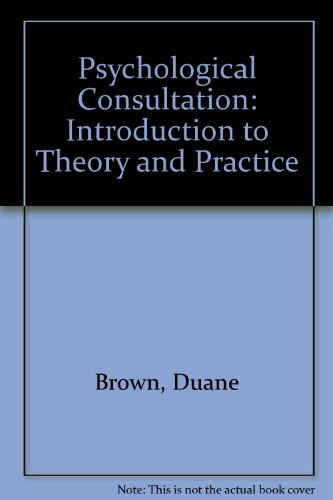 Psychological Consultation: Introduction to Theory and Practice - Duane Brown; Walter B. Pryzwansky; Ann C. Schulte