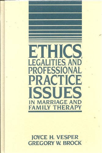 Ethics, Legalities, Professional Practice Issues in Marriage and Family Therapy - Joyce H. Vesper; Gregory W. Brock