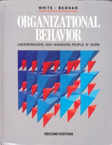 Organizational Behavior : Understanding and Managing People at Work - Donald D. White; David A. Bednar