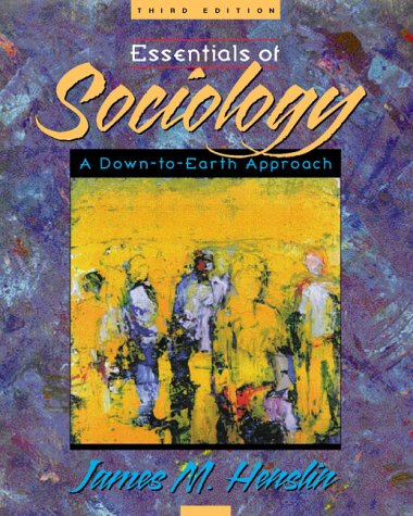 Essentials of Sociology: A Down-To-Earth Approach, by Henslin, 3rd Edition - Henslin, James M.