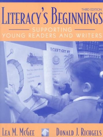 Literacy's Beginnings: Supporting Young Readers and Writers (3rd Edition) - Donald J. Richgels; Lea M. McGee