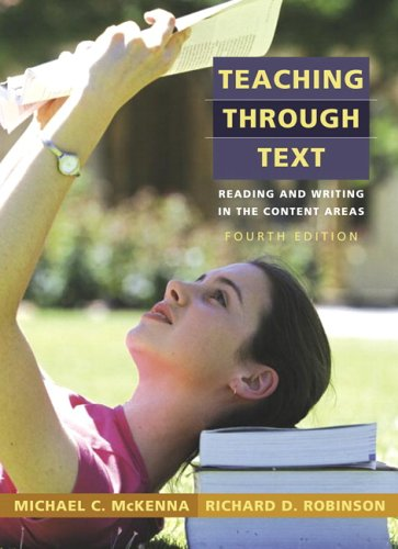 Teaching Through Text: Reading and Writing in the Content Areas (4th Edition) - Michael C. McKenna; Richard D. Robinson