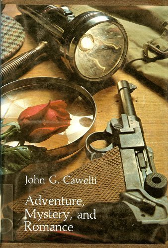 Adventure, Mystery and Romance: Formula Stories as Art and Popular Culture - John G. Cawelti