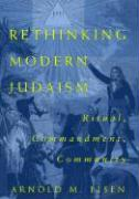 Rethinking Modern Judaism Rethinking Modern Judaism Rethinking Modern Judaism: Ritual, Commandment, Community Ritual, Commandment, Community Ritual, C