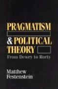 Pragmatism and Political Theory: From Dewey to Rorty - Festenstein, Matthew