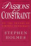 Passions and Constraint: On the Theory of Liberal Democracy