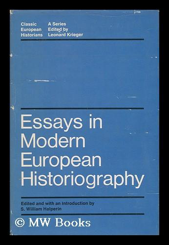 Essays in Modern European Historiography / Edited and with an introd. by S. William Halperin - Halperin, S. William [ed./comp.]
