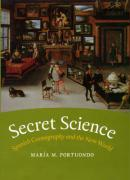 Secret Science: Spanish Cosmography and the New World - Portuondo, Maria M.