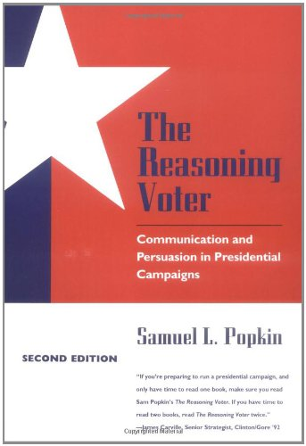 The Reasoning Voter: Communication and Persuasion in Presidential Campaigns - Samuel L. Popkin