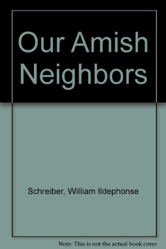 Our Amish Neighbors - William Ildephonse Schreiber