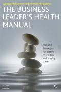 The Business Leader's Health Manual: Tips and Strategies for Getting to the Top and Staying There