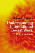 Understanding International Social Work: A Critical Analysis - Richard Hugman