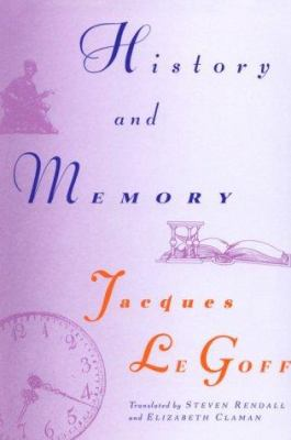 History and Memory - Jacques Le Goff; Elizabeth Claman; Steven Rendall
