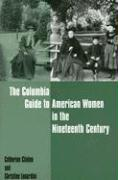 The Columbia Guide to American Women in the Nineteenth Century - Clinton, Catherine; Lunardini, Christine