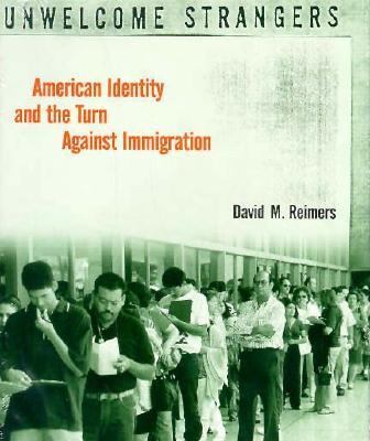 Unwelcome Strangers : American Identity and the Turn Against Immigration - David M. Reimers; David Reimers