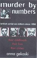 Murder by Numbers: British Serial Sex Killers Since 1950