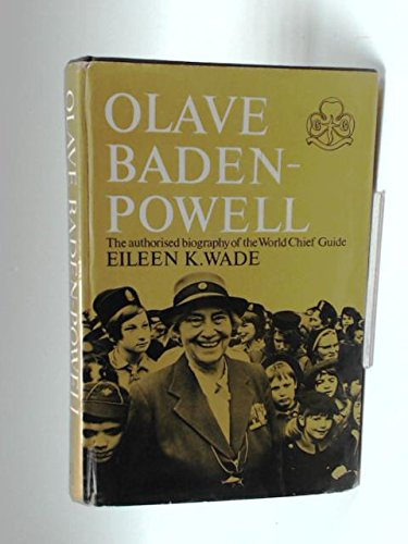 World Chief Guide: Olave Lady Baden-Powell - Wade, Eileen K.