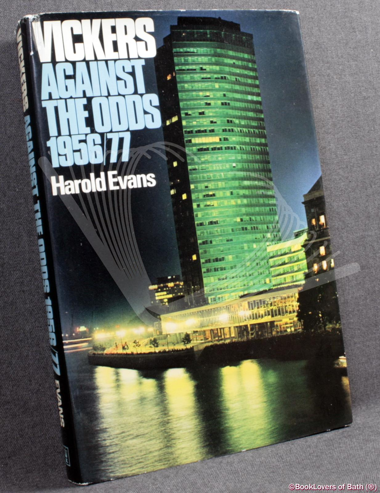 Vickers: Against the Odds, 1956-77 - Harold Evans