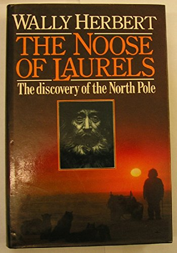 The Noose of Laurels: Discovery of the North Pole - Wally Herbert