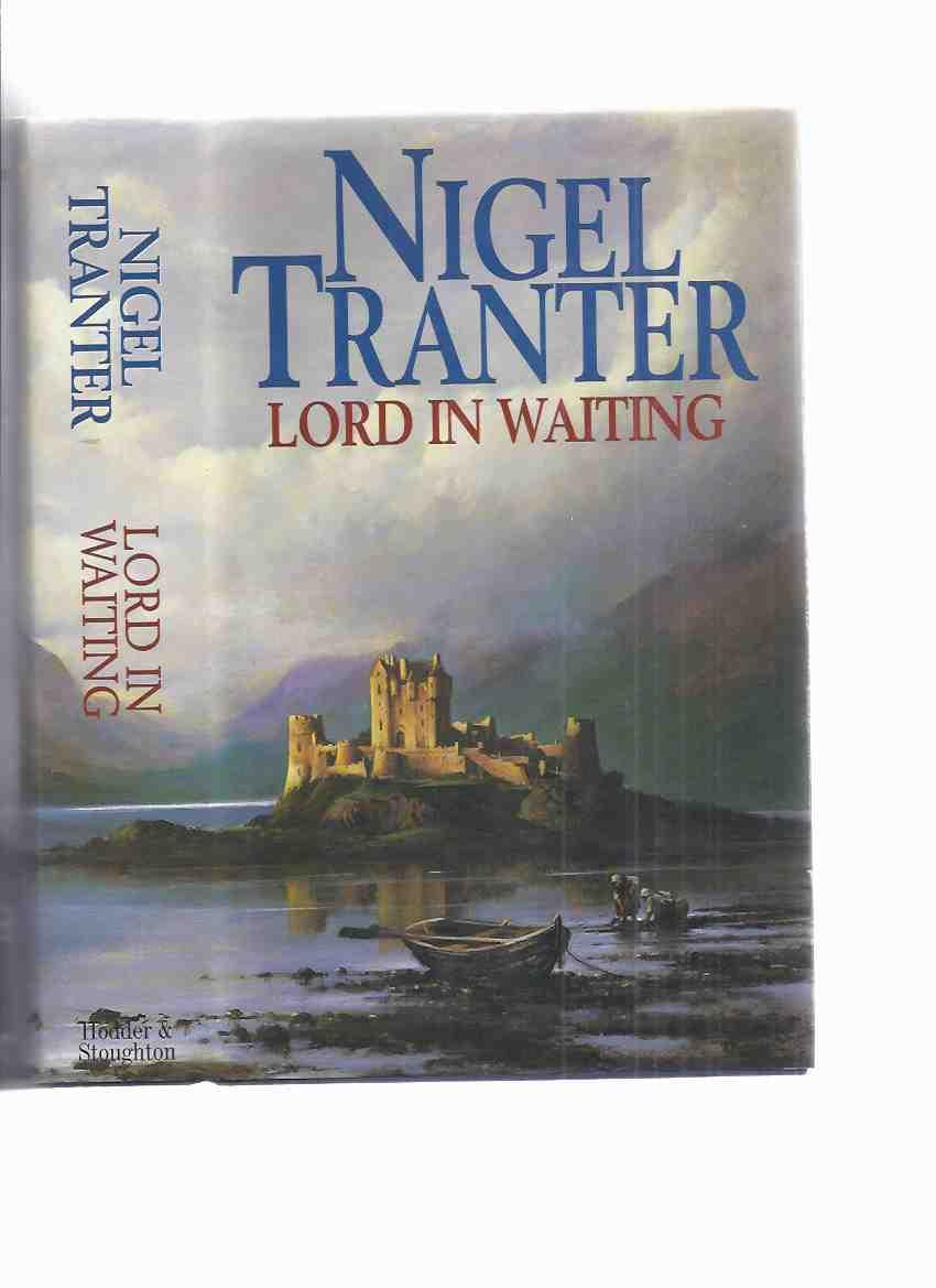 Lord in Waiting ---Book 2 of the Mary Stewart Trilogy -by Nigel Tranter - Tranter, Nigel (aka: Nye Tredgold )