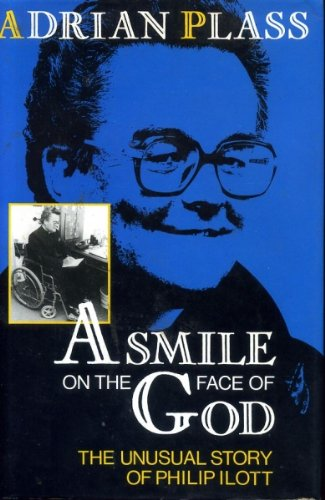 A Smile on the Face of God: Life of Philip Ilott - Plass, Adrian.
