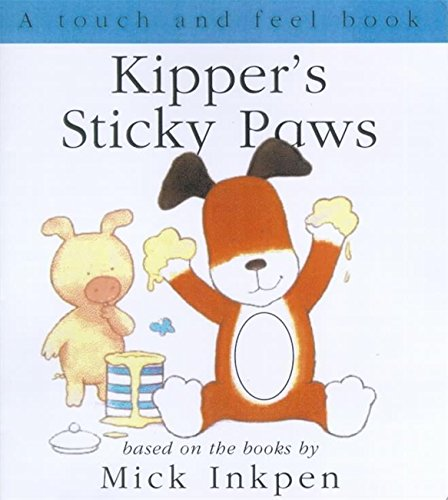Kipper's Sticky Paws (Touch and Feel) - Mick Inkpen