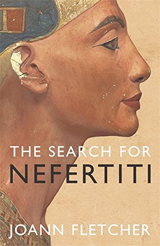 THE SEARCH FOR NEFERTITI. The True Story of a Remarkable Discovery. - Joann Fletcher