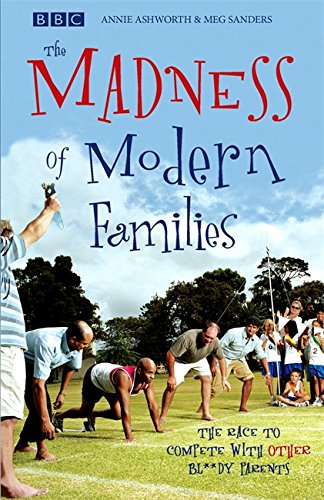The Madness of Modern Families - Annie Ashworth; Meg Sanders