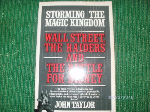 Storming the Magic Kingdom : Wall Street, the Raiders and the Battle for Disney - John Taylor
