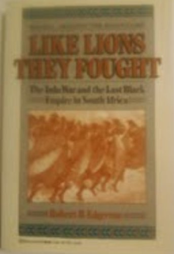 Like Lions they Fought: The Zulu War and the Last Black Empire in South Africa - Robert B. Edgerton