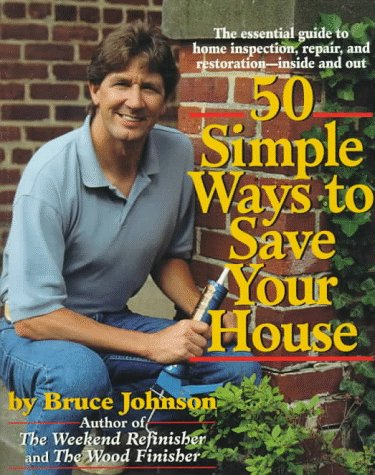 50 Simple Ways to Save Your House - Bruce E. Johnson