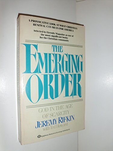 The Emerging Order : God in the Age of Scarcity - Jeremy Rifkin; Ted Howard