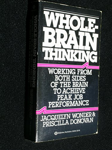 Whole Brain Thinking : Working from Both Sides of the Brain to Achieve Peak Job Performance - Priscilla Donovan and Jacquelyn Wonder