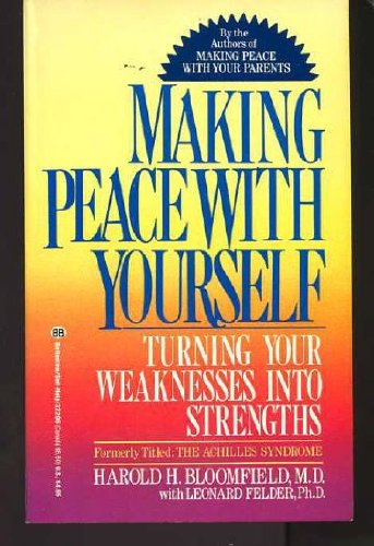 Making Peace With Yourself (Formerly Titled : the Achilles Syndrome) - Harold H. Bloomfield; Leonard Felder