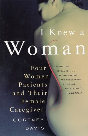 I Knew a Woman: Four Women Patients and Their Female Caregiver - Cortney Davis