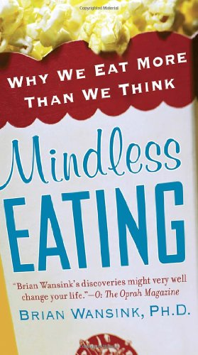 Mindless Eating: Why We Eat More Than We Think - Brian Wansink