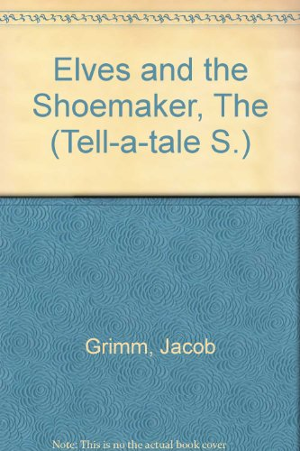 Elves and the Shoemaker (Tell-a-tale S) - Jacob Grimm; Wilhelm Grimm